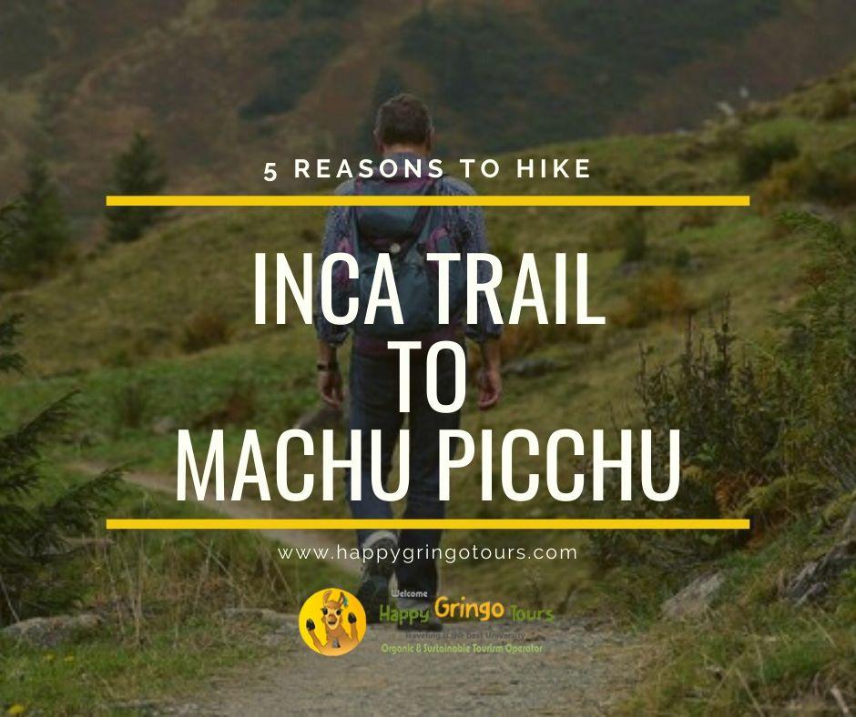 Reasons to hike Inca Trail to Machu Picchu